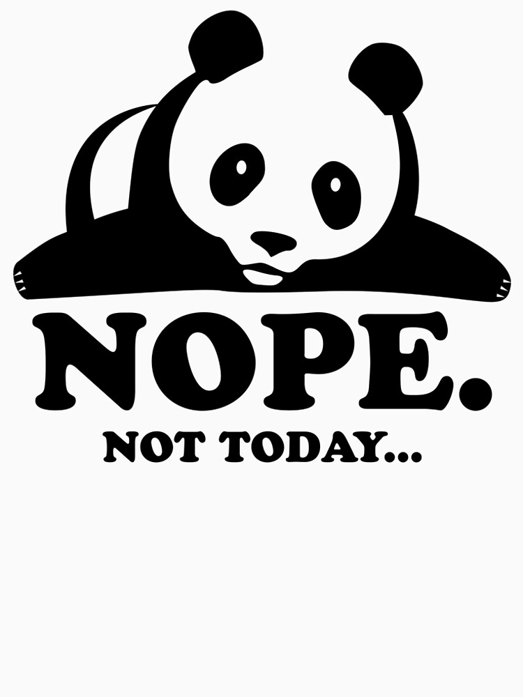 Nope Not Today Lazy Panda Funny Laziness Graphic by peaktee