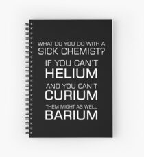 Sick Chemist Funny Joke Periodic Elements Puns Quote Spiral Notebook