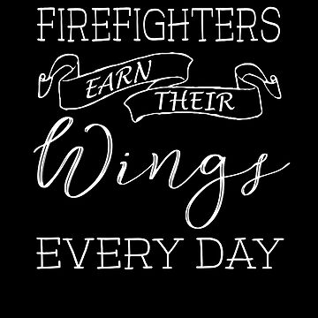 Firefighters Earn Their Wings Every Day by JNaturally