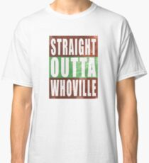 Straight Outta Whoville Classic T-Shirt