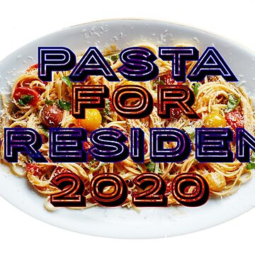 Pasta For President by whatisaskink