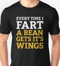 Every Time I Fart, A Bean Gets It's Wings Unisex T-Shirt