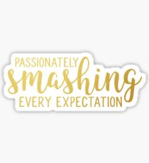 Passionately Smashing Every Expectation Sticker