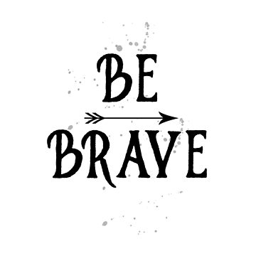 Be Brave by UrbanEpiphany