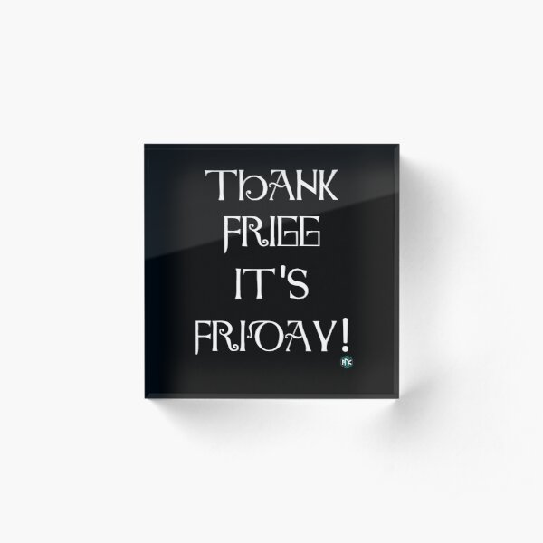 Thank Frigg it's Friday! Acrylic Block