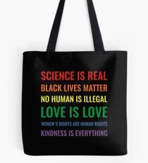 Science is real! Black lives matter! No human is illegal! Love is love! Women's rights are human rights! Kindness is everything! Shirt Tote Bag