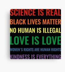 Science is real! Black lives matter! No human is illegal! Love is love! Women's rights are human rights! Kindness is everything! Shirt Canvas Print