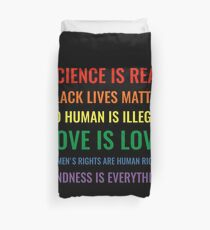 Science is real! Black lives matter! No human is illegal! Love is love! Women's rights are human rights! Kindness is everything! Shirt Duvet Cover
