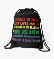 Science is real! Black lives matter! No human is illegal! Love is love! Women's rights are human rights! Kindness is everything! Shirt Drawstring Bag