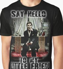 say hello to my little friend Graphic T-Shirt