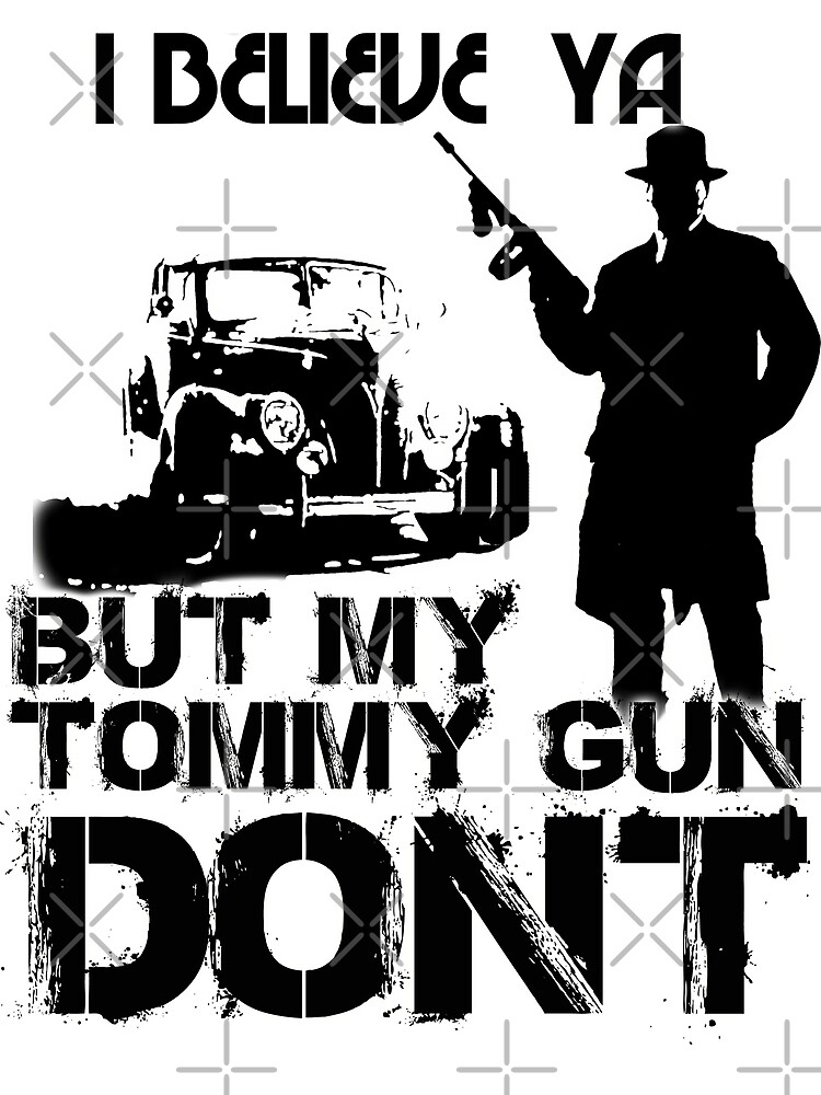 I believe ya But my Tommy gun Don't by American  Artist