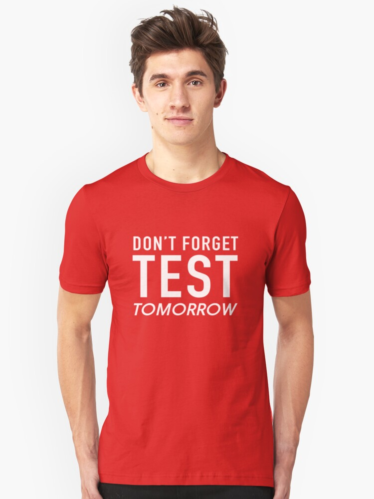 Don't Forget Test Tomorrow  Unisex T-Shirt Front