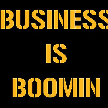 Business is Boomin by DongSchlongson