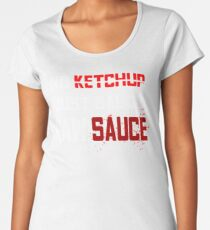 No Ketchup Just Sauce Raw Sauce Women's Premium T-Shirt