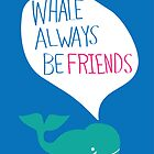 Whale Always Be Friends by Sketchbrooke
