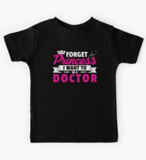 Forget Princess I Want To Be A Doctor | Funny Girl Kids Tee