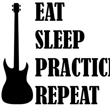 Eat Sleep Practice Repeat: Bass by dweebcocreation