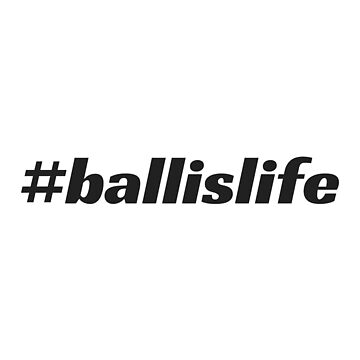 #ballislife by bigbrawlerbrand