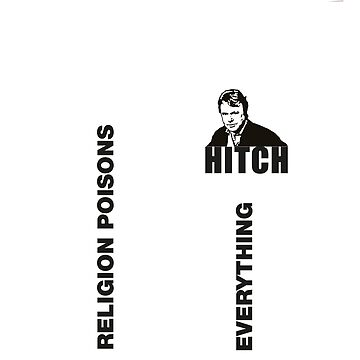 Hitch - religion poisons everything by DJVYEATES