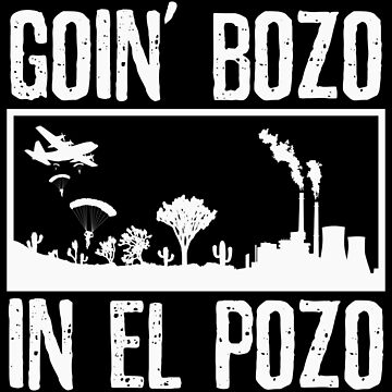 Goin Bozo in El Pozo by Essenti4lgoods
