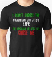 I didn't choose the Brazilian Jiu Jitsu life the Brazilian Jiu Jitsu chose me T-Shirt