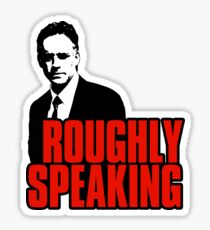 Roughly Speaking. Iconic Jordan B. Peterson quote Sticker