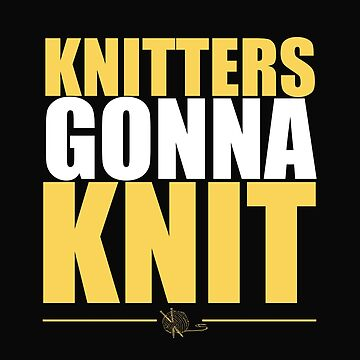 Knitting Funny Design - Knitters Gonna Knit by kudostees
