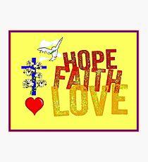 HOPE FAITH and LOVE : Christian Religious Print Photographic Print