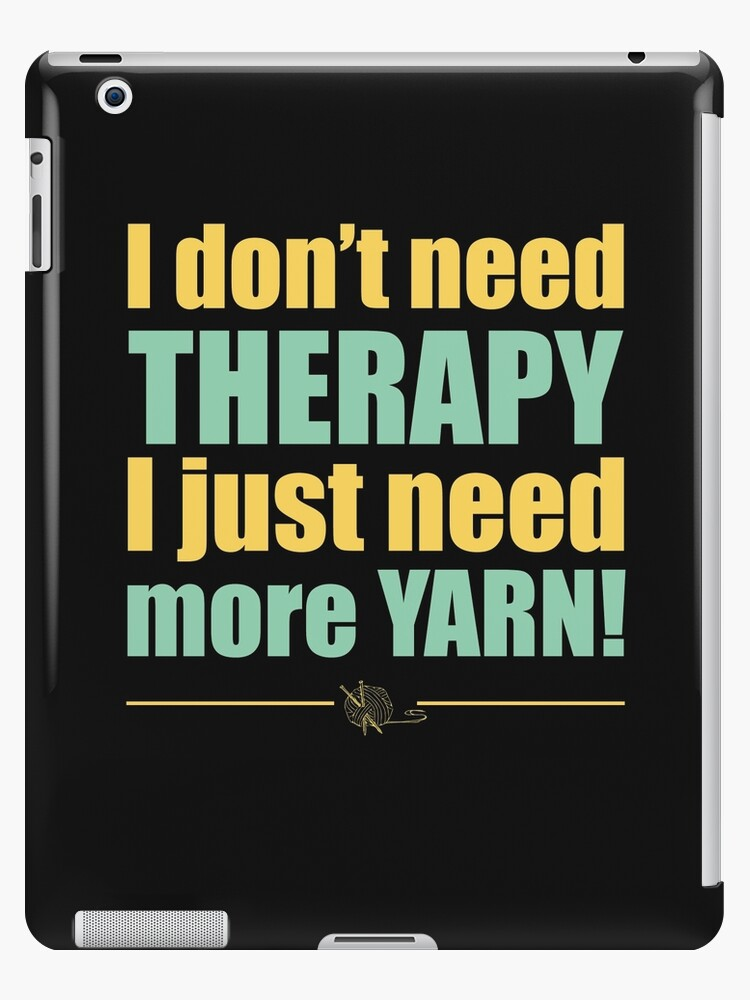 Knitting Funny Design - I Dont Need Therapy I Just Need More Yarn by kudostees