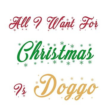 All I Want For Christmas Is Doggo T Shirt by CassioPizza