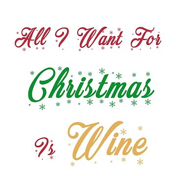 All I Want For Christmas Is Wine T Shirt by CassioPizza
