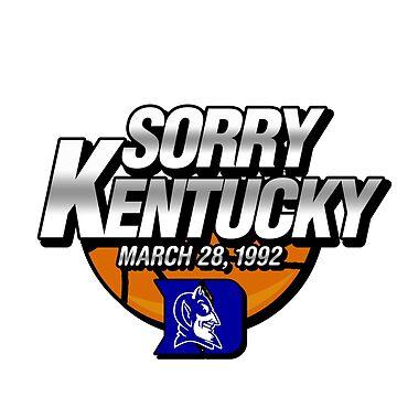 Duke Blue Devils - Sorry Kentucky  by Onevisualeye