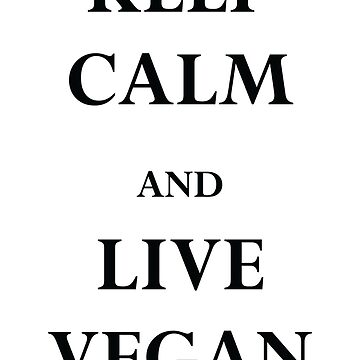 Keep Calm and Live Vegan by CasualMood