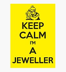 Keep calm, I'm a jeweller Photographic Print