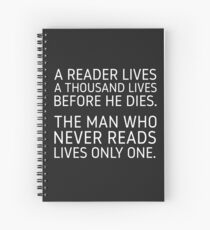A Reader Lives a Thousand Lives Before He Dies. Spiral Notebook
