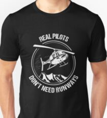 Real Pilots Don't need Runways Helicopter T-Shirt Christmas Gift Unisex T-Shirt
