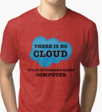 Cloud Computing There is no Cloud Tri-blend T-Shirt