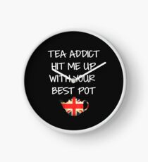 Tea Addict Hit me Up with Your Best Pot Joke Funny pun for Tea lovers and UK flag Clock