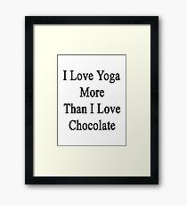 I Love Yoga More Than I Love Chocolate  Framed Print