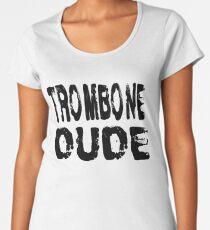 Trombone Dude - Funny Trombone T Shirt  Women's Premium T-Shirt