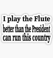 I Play Flute Better Than President - Funny Flute T Shirt  Sticker