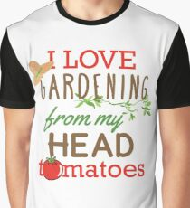 I Love Gardening From My Head Tomatoes Graphic T-Shirt