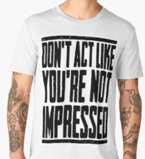 DON'T ACT LIKE YOU'RE NOT IMPRESSED Men's Premium T-Shirt