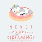 Never stop dreaming unicorn by mruburu