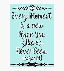 """Every Moment is a new place"" poetry series Photographic Print"