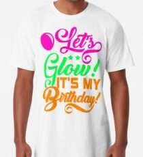 Lets Glow Its My Birthday Neon Colorful Long T Shirt