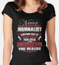 NEVER UNDERESTIMATE A JOURNALIST Women's Fitted Scoop T-Shirt