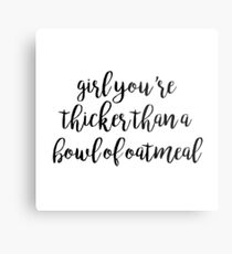 girl, you're thicker than a bowl of oatmeal Metal Print