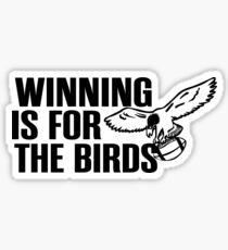 Winning is for the birds eagles Sticker