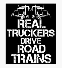 Real Truckers Drive Road Trains Photographic Print
